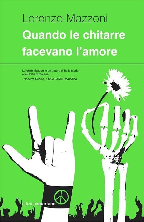 L'Angolo del Bibliotecario: 'Quando le chitarre facevano l'amore' di Lorenzo Mazzoni