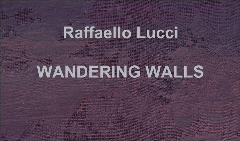 A Monte San Savino la mostra Wandering Walls di Raffaello Lucci