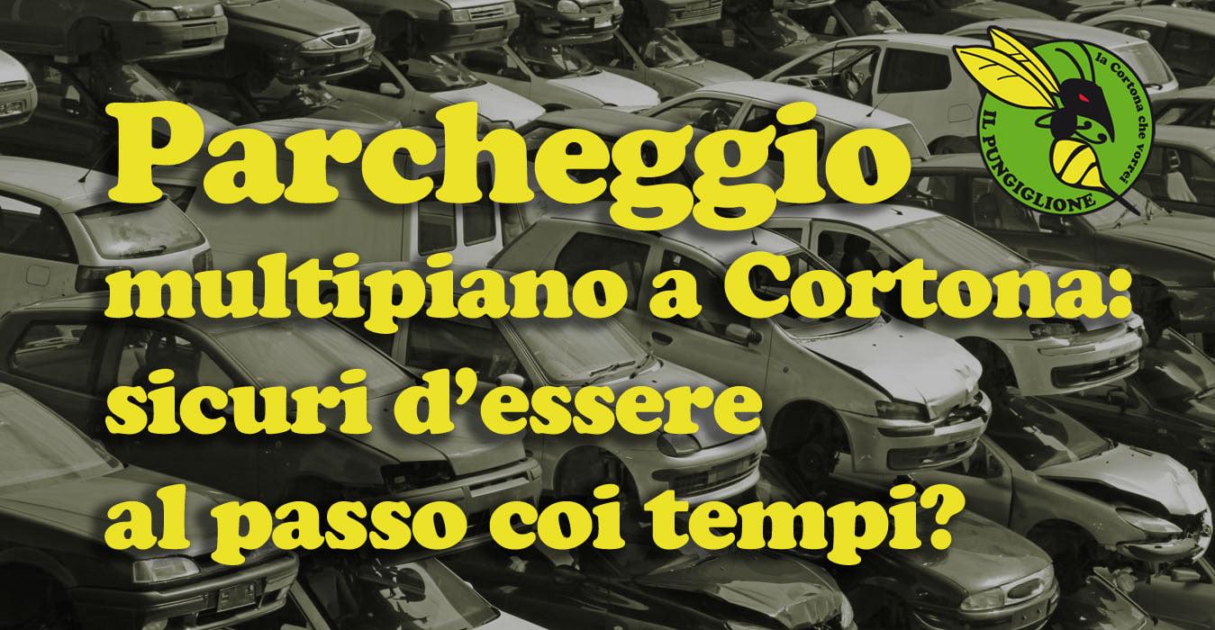 Parcheggio multipiano a Cortona: sicuri d'essere al passo coi tempi?
